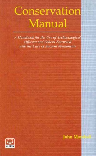 Conservation Manual: Hand Book for the Use of Archeological Officers and others Entrusted with the ...