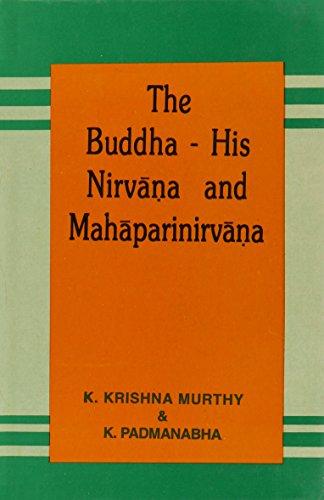 The Buddha: His Nirvana and Mahaparinirvana: K. Padmanabha,K.Krishna Murthy