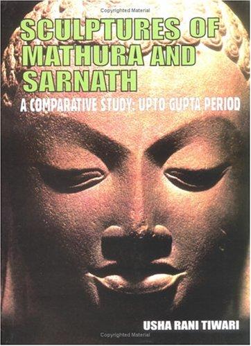 Sculptures of Mathura and Sarnath: A Comparative: Usha Rani Tiwari