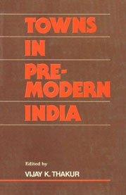 Towns in Pre-Modern India: Vijay Kumar Thakur (ed.)