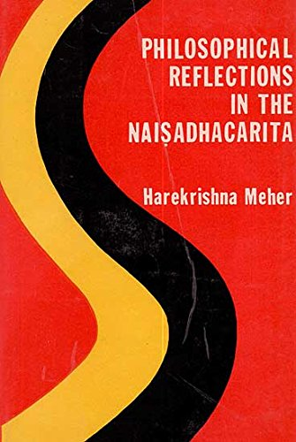 Philosophical Reflections in the Naisadhacarita: Dr Harekrishna Meher