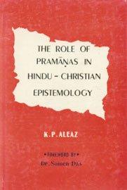 The Role of Pramanas in Hindu Christian: Aleaz K.P.