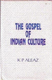 The Gospel of Indian Culture: Aleaz K.P.