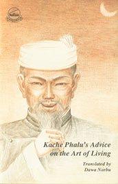 Kache Phalu's Advice on the Art of Living: Dawa Norbu (Tr.)