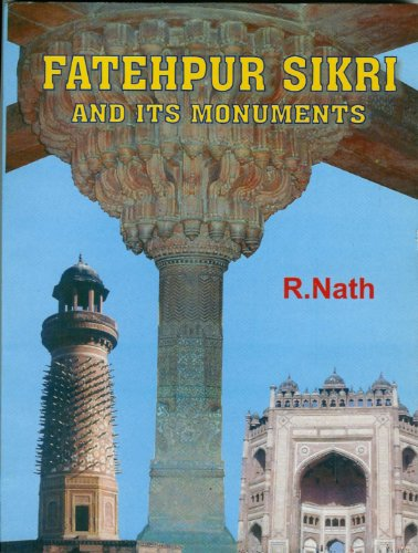 Fatehpur Sikri and Its Monuments: R. Nath