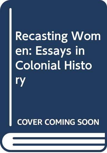 Recasting Women: Essays in Colonial History: Kumkum Sangari and