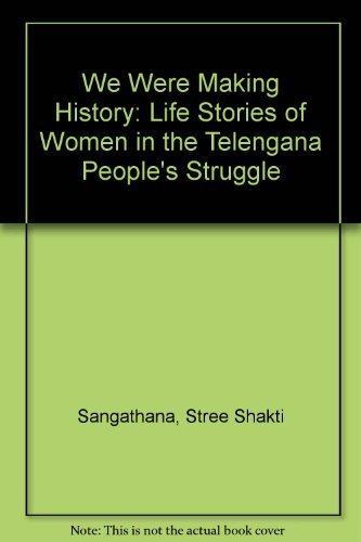 We Were making History.Life Stories of Women in the Telangana PeopleÕ s Struggle.: Stree ...