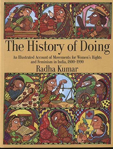 The History of Doing: An Illustrated Account of Movements for Women`s Rights and Feminism in India,...