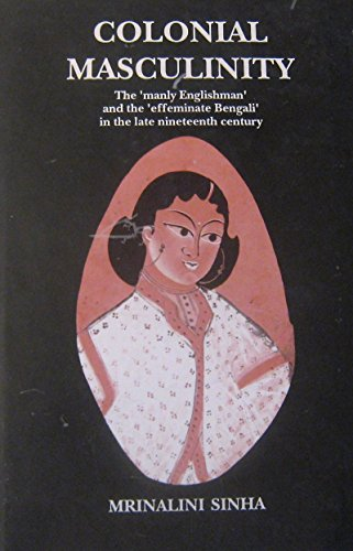 9788185107936: Colonial Masculinity: The 'Manly Englishman' and the 'Effeminate Bengali' in the Late Nineteenth Century