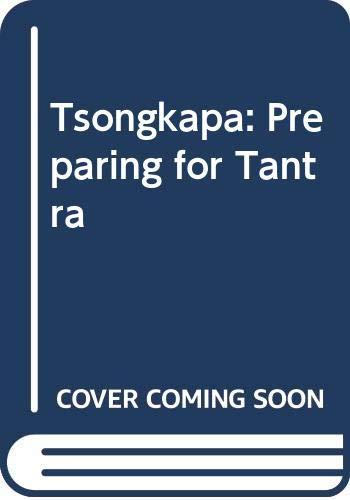 Tsongkapa: Preparing for Tantra: Geshe Lobsang Tharchin;