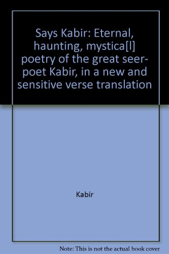 Says Kabir: Eternal, haunting, mystica[l] poetry of the great seer- poet Kabir, in a new and sensitive verse translation (8185148279) by Kabir