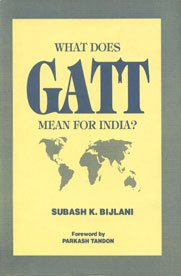 What Does GATT Mean for India?: Bijlani Subash K.