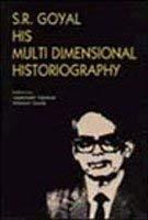 S.R. Goyal: His Multi-dimensional Historiography: Jagannath Agrawal and Shankar Goyal (eds)