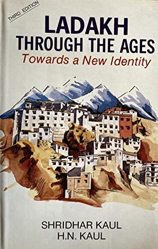 Ladakh Through the Ages: Towards a New Identity: Kaul, H. N.; Kaul, Shridhar