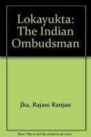 Lokayukta: The Indian Ombudsman: Rajani Ranjan Jha