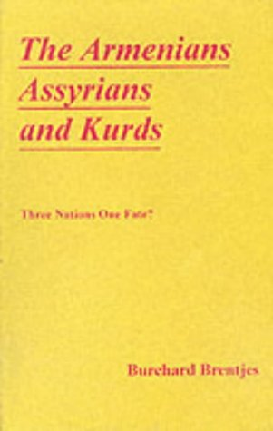 The Armenians, Assyrians & Kurds. Three Nations, One Fate?: Prof. Dr. Burchard Brentjes.