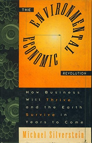 Environmental Economic Revolution: How Business Will Thrive and Earth Survive in Years to Come (8185200955) by Silverstein, Michael
