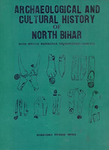 9788185205618: Archaeological and cultural history of north Bihar: With special reference to Neolithic-Chirand (Heritage of ancient India)