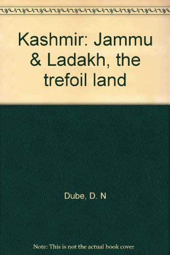 KASHMIR, JAMMU AND LADAKH: THE TREFOIL LAND.: Mattoo, Neerja and