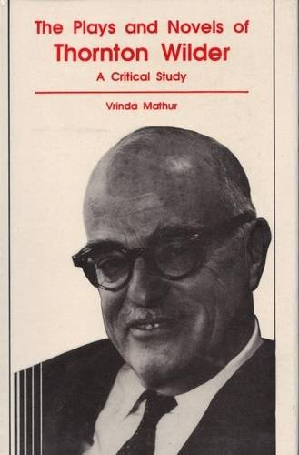 9788185218595: Plays and Novels of Thornton Wilder: A Critical Study