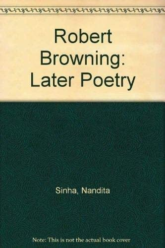 Robert Browning: The Later Poetry: Nandita Sinha