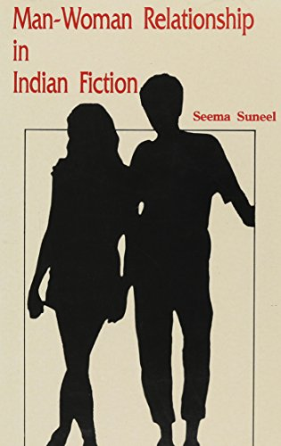 Man Woman Relationship In Indian Fiction: Seema Suneel