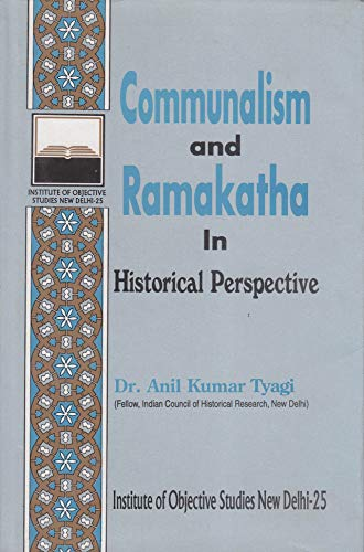Communalism and Ramakatha in Historical Perspective: Tyagi Anil Kumar