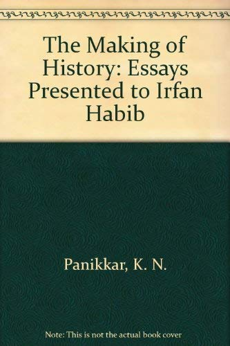 Making of History: Essays Presented to Irfan Habib: Byres, Terence J