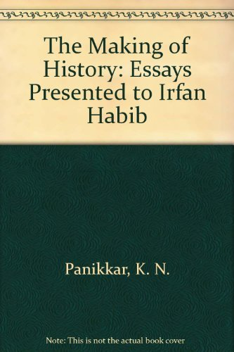 the making of history essays presented to irfan habib The making of history by k n panikkar, 9781843310532, available at book depository with free delivery worldwide.