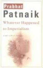 Whatever Happened to Imperialism and Other Essays: Patnaik, Prabhat