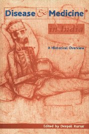 Disease and Medicine in India: A Historical: Deepak Kumar (ed.)