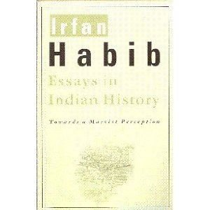 Essays in Indian History : Towards a Marxist Perception: Irfan Habib