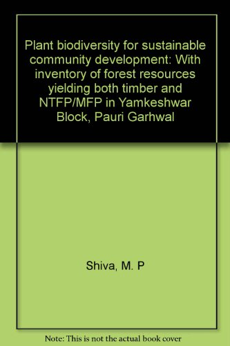 9788185276700: Plant biodiversity for sustainable community development: With inventory of forest resources yielding both timber and NTFP/MFP in Yamkeshwar Block, Pauri Garhwal