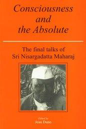 Consciousness and the Absolute: The final talks of Sri Nisargadatta Maharaj: Jean Dunn (Ed.)