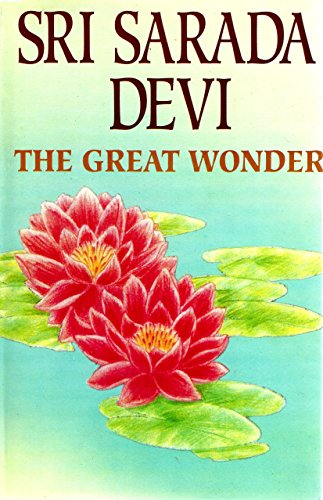 Sri Sarada Devi, the Great Wonder-- a Compilation of Revelations, Reminiscences and Studies By Ap...