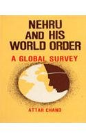 Nehru and His World Order: A Global: Attar Chand