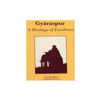Gyaraspur: A Heritage of Excellence: Dev Raj Birdi