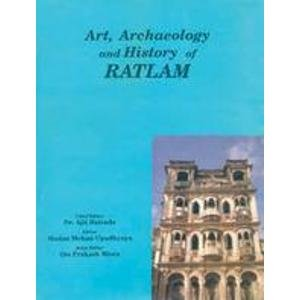 Art, Archaeology and History of Ratlam (including Extracts of Old State Gazetteers): Ajit Raizada