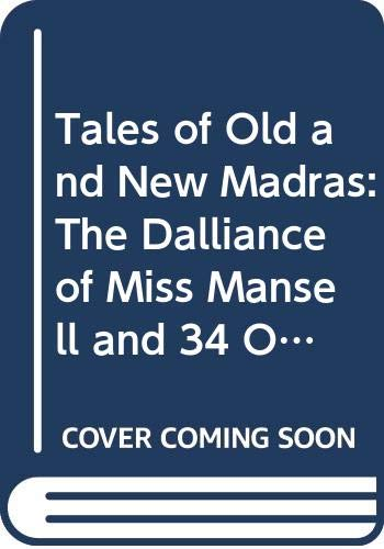 9788185336251: Tales of Old and New Madras: The Dalliance of Miss Mansell and 34 Other Stories of 350 Years