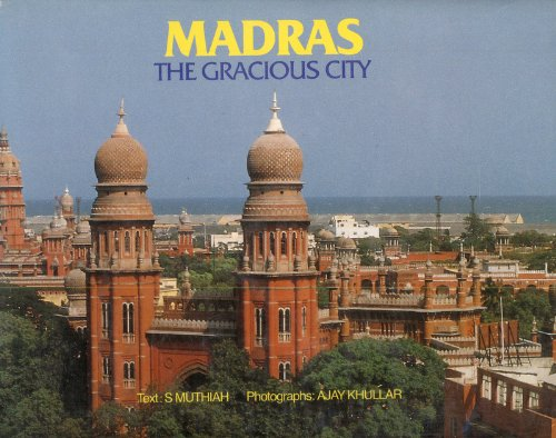 Madras : The Gracious City: Muthiah S. {Text By}