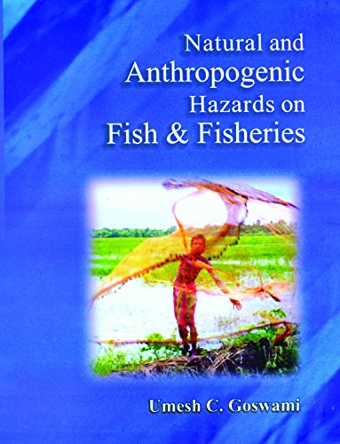 Natural and Anthropogenic Hazards on Fish and: Umesh C. Goswami