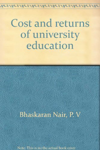 Cost and returns of university education: Bhaskaran Nair, P.