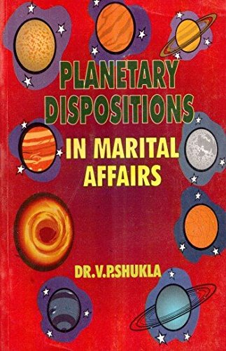 Planetary Dispositions and Marital Affairs: Dr V.P. Shukla