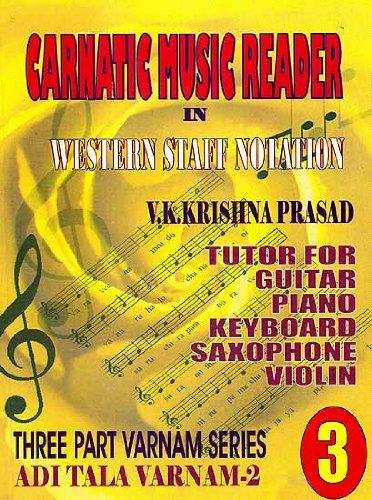 Carnatic Music Reader in Western Staff Notation 3 : Tutor for Guitar Piano Keyboard Saxophone: V K ...
