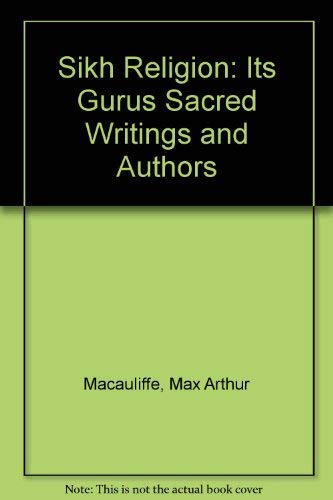 9788185395944: Sikh Religion: Its Gurus Sacred Writings and Authors