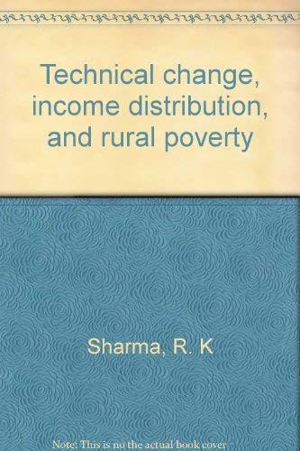 Technical Change Income Distribution, and Rural Poverty: Sharma R.K.