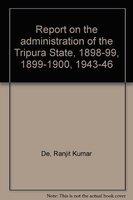 Report on the Administration of the Tripura: De Ranjit Kumar