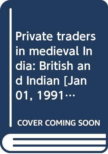 Private Traders in Medieval India: British and: Jagadish Narayan Sarkar