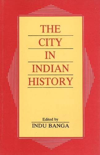The City in Indian History: Indu Banga