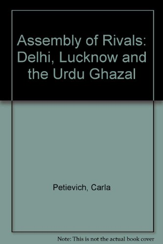 9788185425528: Assembly of Rivals: Delhi, Lucknow and the Urdu Ghazal